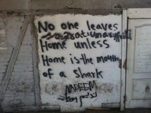 Niemand verlässt sein Zuhause, außer das Zuhause ist das Maul eines Hais